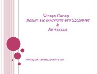 Weimar Cinema –  Berlin: Die  Symphonie  der  Gro ßstadt & Metropolis