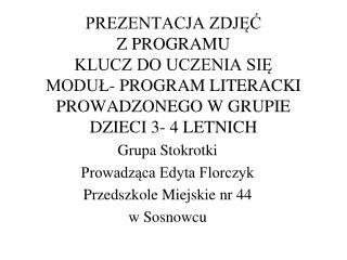 Grupa Stokrotki  Prowadząca Edyta Florczyk Przedszkole Miejskie nr 44  w Sosnowcu
