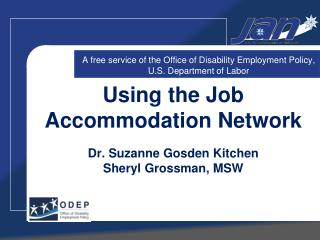 Using the Job Accommodation Network Dr. Suzanne Gosden Kitchen Sheryl Grossman, MSW