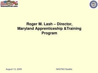 Roger M. Lash – Director, Maryland Apprenticeship &Training Program
