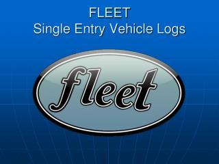 FLEET  Single Entry Vehicle Logs
