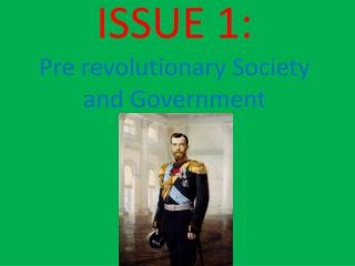 ISSUE 1: Pre revolutionary Society and Government