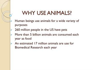 WHY USE ANIMALS?