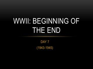 WWII: BEGINNING OF THE END
