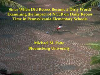 Since When Did Recess Become a Dirty Word Examining the Impact of NCLB on Daily Recess Time in Pennsylvania Elementary S
