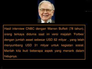 7. Dia hanya membuat 2 peraturan untuk  para  CEO - nya 1.  Jangan habiskan uang pemegang saham