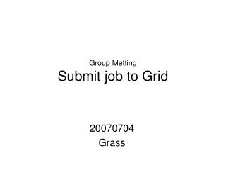 Group Metting Submit job to Grid