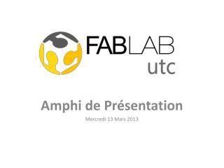 Amphi de Présentation Mercredi 13 Mars 2013