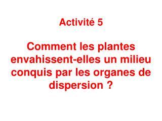 Activité 5 Comment les plantes envahissent-elles un milieu conquis par les organes de dispersion ?