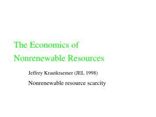 The Economics of  Nonrenewable Resources