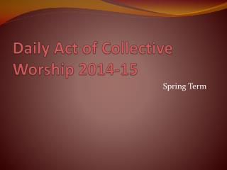 Daily Act of Collective Worship 2014-15