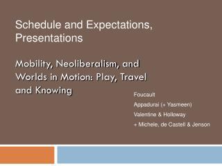 Foucault Appadurai (+ Yasmeen) Valentine & Holloway + Michele, de Castell & Jenson