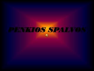 PENKIOS SPALVOS