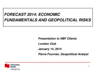 F ORECAST 2014: ECONOMIC FUNDAMENTALS AND GEOPOLITICAL RISKS