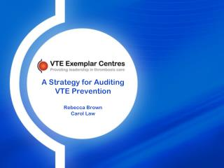 A Strategy for Auditing VTE Prevention Rebecca Brown Carol Law
