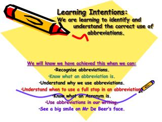 We will know we have achieved this when we can: Recognise abbreviations.