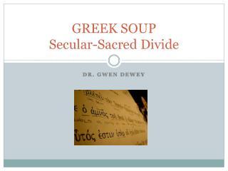 GREEK SOUP Secular-Sacred Divide