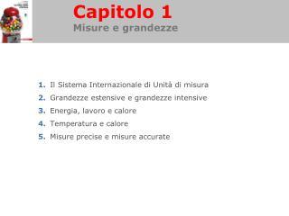 1. Il Sistema Internazionale di Unit  di misura 2. Grandezze estensive e grandezze intensive 3. Energia, lavoro e calore