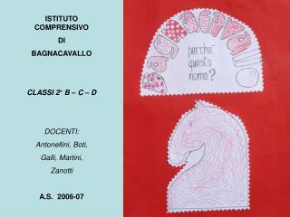 ISTITUTO COMPRENSIVO DI BAGNACAVALLO   CLASSI 2  B   C   D    DOCENTI: Antonellini, Boti,  Galli, Martini, Zanotti  A.S.