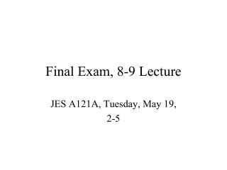 Final Exam, 8-9 Lecture