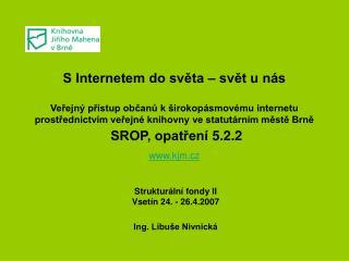 Strukturální fondy II  Vsetín 24. - 26.4.2007  Ing. Libuše Nivnická