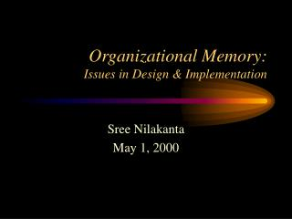 Organizational Memory: Issues in Design & Implementation