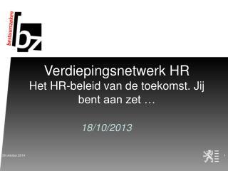 Verdiepingsnetwerk HR Het HR-beleid van de toekomst. Jij bent aan zet …