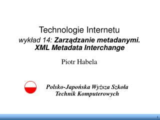Technologie Internetu wykład 14: Zarządzanie metadanymi. XML Metadata Interchange Piotr Habela