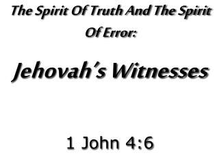 The Spirit Of Truth And The Spirit Of Error: Jehovah ' s Witnesses