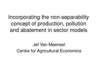Incorporating the non-separability concept of production, pollution and abatement in sector models