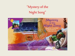 """Mystery of the  Night Song"""