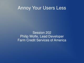 Annoy Your Users Less