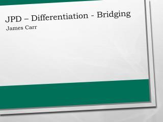JPD – Differentiation - Bridging