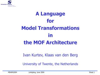 A Language  for  Model Transformations  in the MOF Architecture Ivan Kurtev, Klaas van den Berg