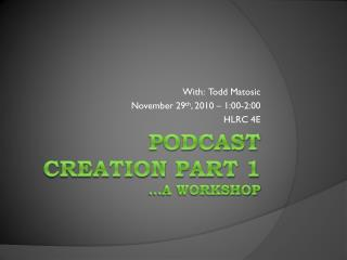 Podcast Creation Part 1  …a workshop