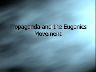 Propaganda and the Eugenics Movement