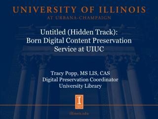 Untitled (Hidden Track):  Born Digital Content Preservation  Service at UIUC