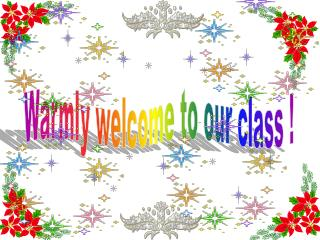 Warmly welcome to our class !