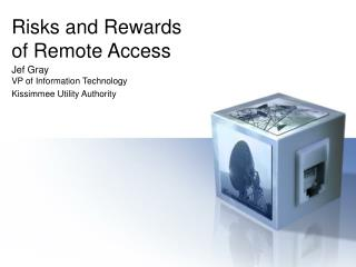 Risks and Rewards  of Remote Access