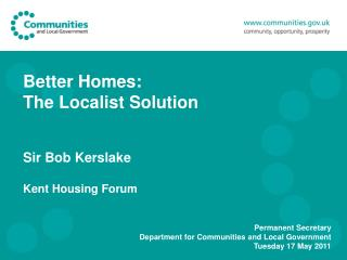 Better Homes:  The Localist Solution   Sir Bob Kerslake  Kent Housing Forum