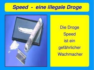 Speed  -  eine illegale Droge