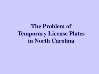 The Problem of  Temporary License Plates  in North Carolina