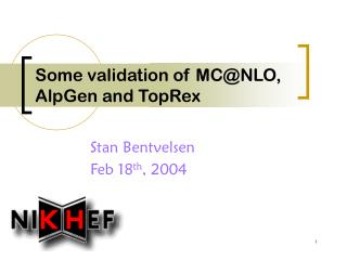 Some validation of MC@NLO, AlpGen and TopRex