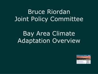 Bruce Riordan Joint Policy Committee Bay Area Climate Adaptation Overview