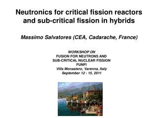 Neutronics for critical fission reactors and sub-critical fission in hybrids