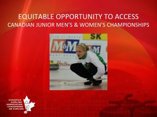 EQUITABLE OPPORTUNITY TO ACCESS  CANADIAN JUNIOR MEN'S & WOMEN'S CHAMPIONSHIPS