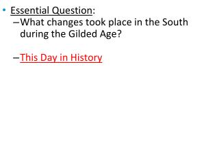 Essential Question : What changes took place in the South during the Gilded Age?