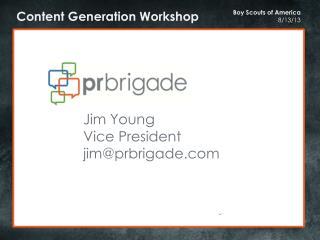 Jim Young Vice President jim@prbrigade