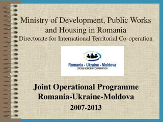 Joint Operational Programme Romania-Ukraine-Moldova 2007-2013