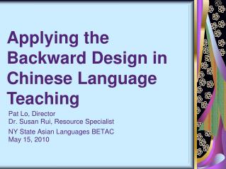 Pat Lo, Director Dr. Susan Rui, Resource Specialist  NY State Asian Languages BETAC  May 15, 2010